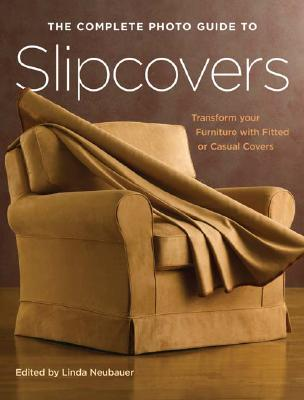 The Complete Photo Guide to Slipcovers By Neubauer, Linda (EDT)