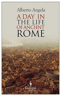 A Day in the Life of Ancient Rome By Angela, Alberto/ Conti, Gregory (TRN)